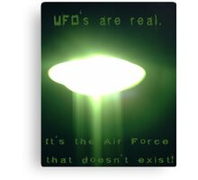 UFO's are real. It's the Air Force that doesn't exist! Canvas Print