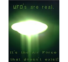 UFO's are real. It's the Air Force that doesn't exist! Photographic Print