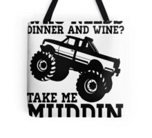 Who Needs Dinner And Wine? Take Me Muddin And Pass The Shine Tote Bag