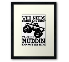 Who Needs Dinner And Wine? Take Me Muddin And Pass The Shine Framed Print