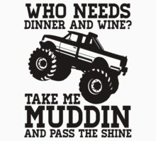 Who Needs Dinner And Wine? Take Me Muddin And Pass The Shine by J B