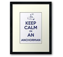Keep calm, I'm an anchorman Framed Print