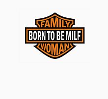 Born To Be Milf - Family Woman Unisex T-Shirt