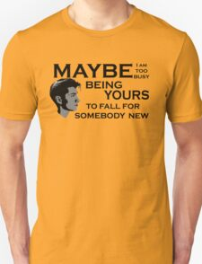 Maybe I'm Too Busy T-Shirt