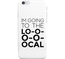 I'm going to the LOCAL. iPhone Case/Skin