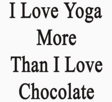 I Love Yoga More Than I Love Chocolate  by supernova23