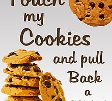 """""""Touch My Cookies & Pull Back a Stump"""" Foodie Foodies Sweet Treats Yummy I'm Hungry Now by CanisPicta"""