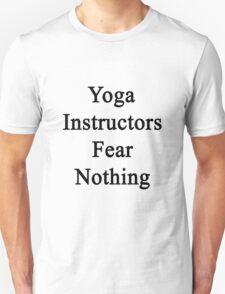 Yoga Instructors Fear Nothing  T-Shirt