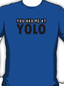 You had me at YOLO T-Shirt