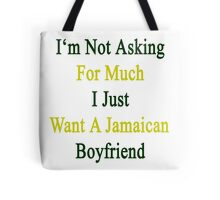 I'm Not Asking For Much I Just Want A Jamaican Boyfriend  Tote Bag