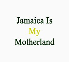 Jamaica Is My Motherland  Unisex T-Shirt