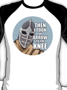 Then i took an arrow to the knee T-Shirt