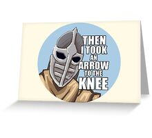 Then i took an arrow to the knee Greeting Card