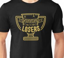 Winning is for Losers Unisex T-Shirt