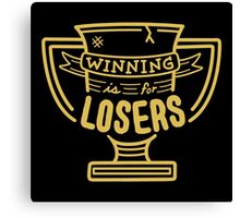 Winning is for Losers Canvas Print