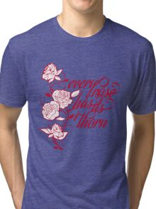 every rose has its thorn Tri-blend T-Shirt