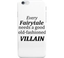 Every fairytale needs a good old fashioned villain iPhone Case/Skin