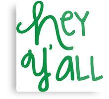 Hey Y'all Green Metal Print