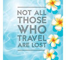 Not All Those Who Travel Are Lost Photographic Print
