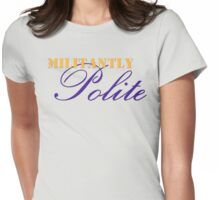 Militantly Polite Womens Fitted T-Shirt