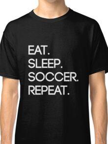 Eat. Sleep. Soccer. Repeat Classic T-Shirt