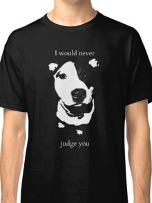 I would never judge you Classic T-Shirt