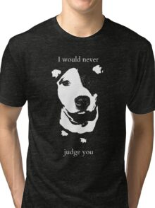 I would never judge you Tri-blend T-Shirt