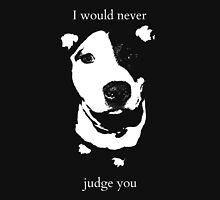 I would never judge you Womens Fitted T-Shirt