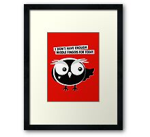 I DON'T HAVE ENOUGH  MIDDLE FINGERS FOR TODAY. Framed Print