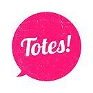 Totes! by ayarti
