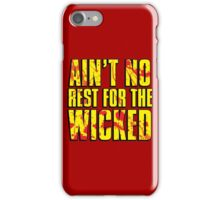 AIN'T NO REST FOR THE WICKED iPhone Case/Skin