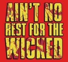 AIN'T NO REST FOR THE WICKED by cadma