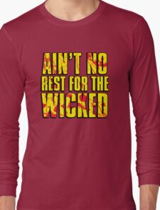 AIN'T NO REST FOR THE WICKED Long Sleeve T-Shirt