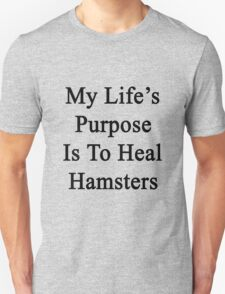 My Life's Purpose Is To Heal Hamsters  T-Shirt