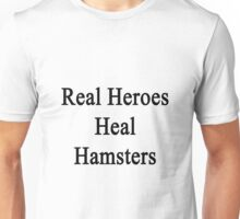 Real Heroes Heal Hamsters  Unisex T-Shirt