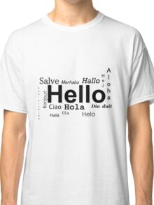 Hello in many languages  Classic T-Shirt