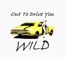 Out to Drive You WILD Unisex T-Shirt