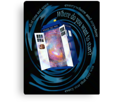All of time and space; everywhere and anywhere; every star that ever was. Where do you want to start? - doctor who - tardis Canvas Print