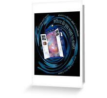 All of time and space; everywhere and anywhere; every star that ever was. Where do you want to start? - doctor who - tardis Greeting Card