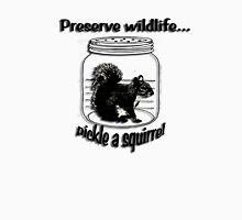 Preserve wildlife... pickle a squirrel Unisex T-Shirt