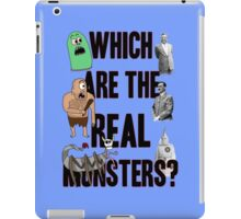 Which are the Real Monsters? iPad Case/Skin