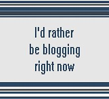 I'd rather be blogging by qwertyness