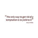 The only way to get rid of a temptation... (Amazing Sayings) by gshapley
