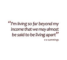 I'm living so far beyond my income... (Amazing Sayings) by gshapley