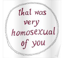 That was very homosexual of you Poster