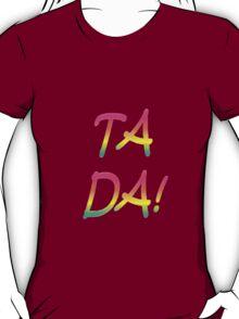 Ta Da! T-Shirt