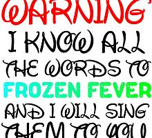 WARNING I KNOW ALL THE WORDS TO FROZEN FEVER by Divertions