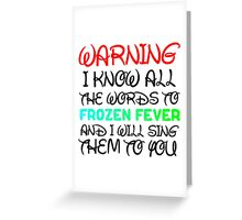 WARNING I KNOW ALL THE WORDS TO FROZEN FEVER Greeting Card
