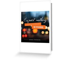 Expect Nothing...  Greeting Card