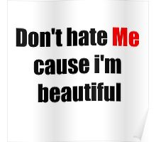 Don't Hate Me Cause I'm Beautiful Poster